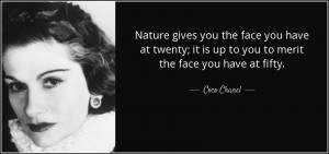 quote-nature-gives-you-the-face-you-have-at-twenty-it-is-up-to-you-to-merit-the-face-you-have-coco-chanel-5-27-69